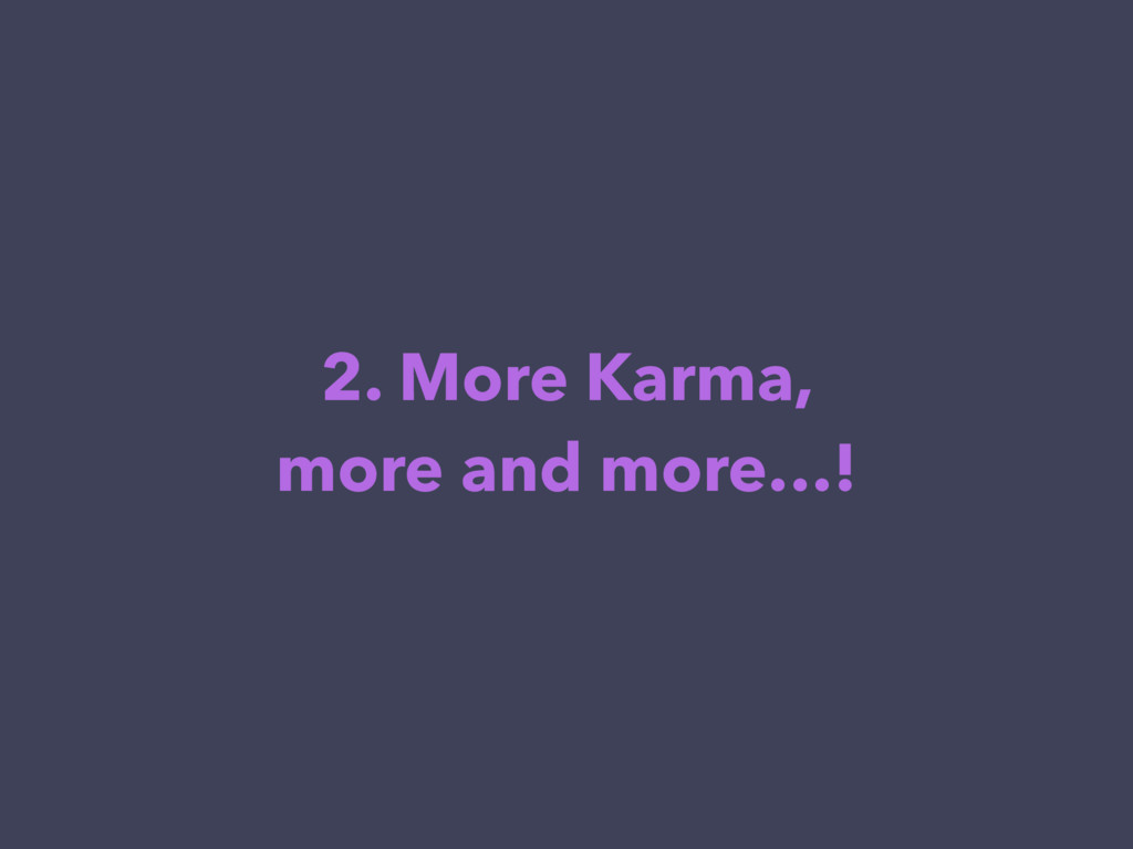 2. More Karma, more and more…!