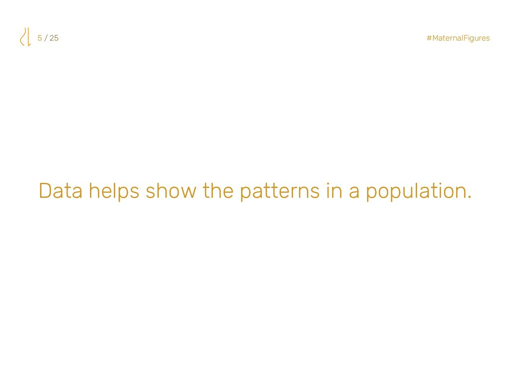Data helps show the patterns in a population. 5...