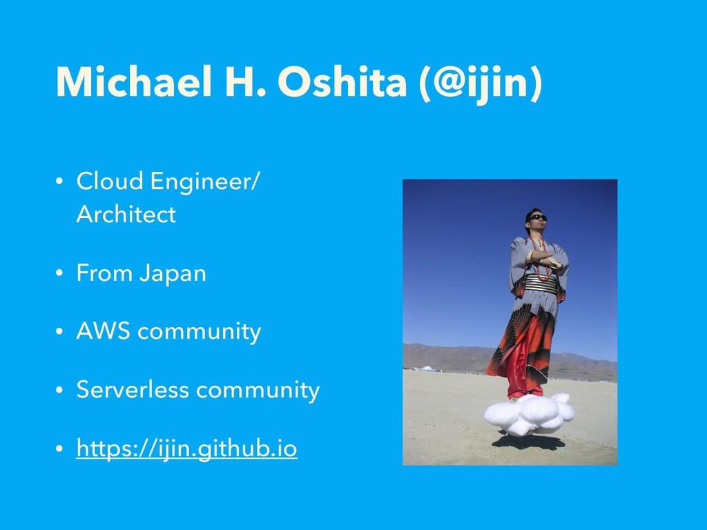 Michael H. Oshita (@ijin) • Cloud Engineer/ Arc...
