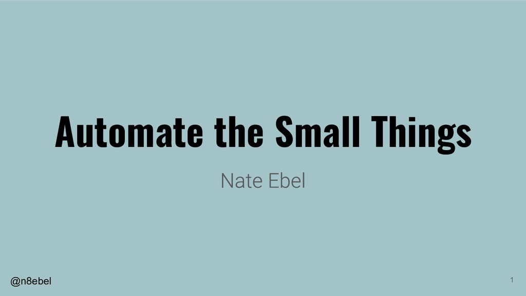 @n8ebel Automate the Small Things 1