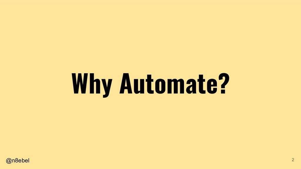 @n8ebel Why Automate? 2