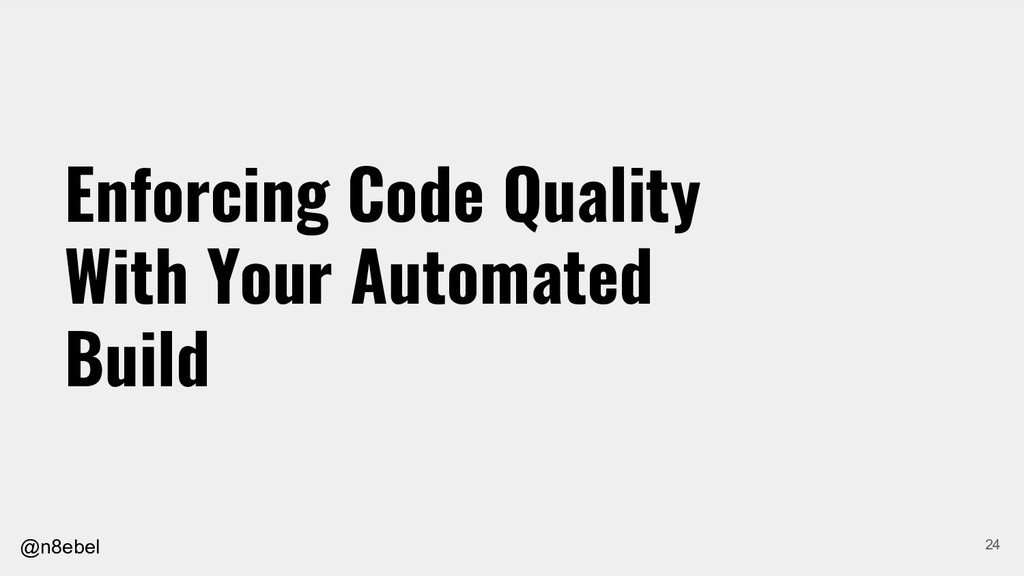 @n8ebel Enforcing Code Quality With Your Automa...