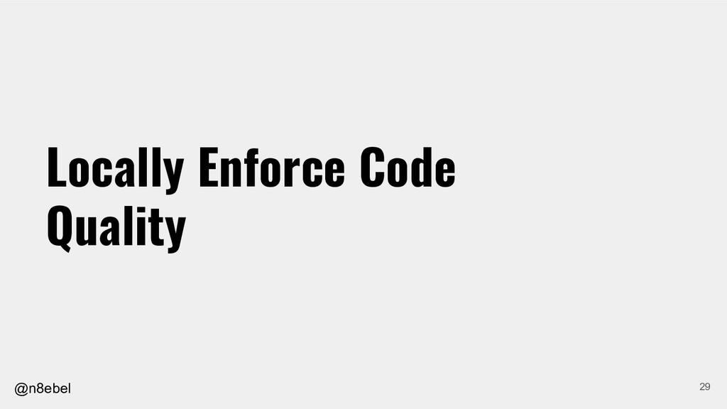 @n8ebel Locally Enforce Code Quality 29