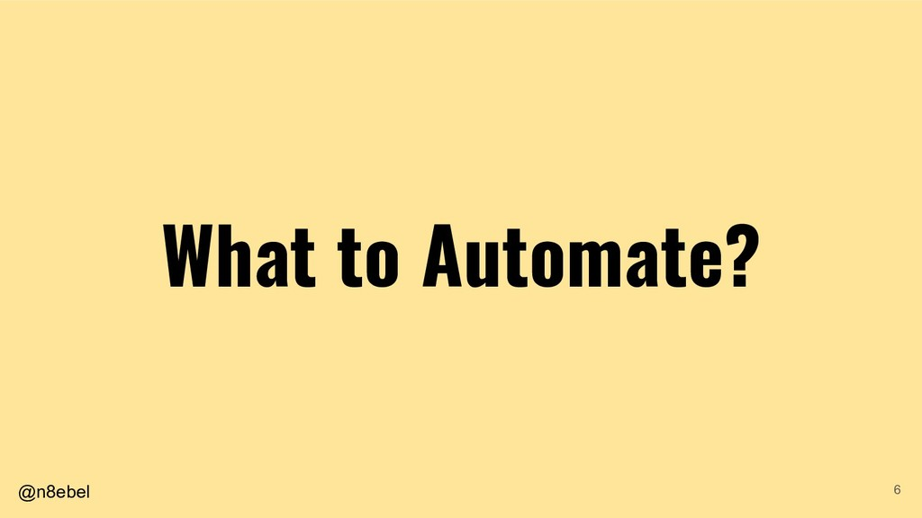 @n8ebel What to Automate? 6