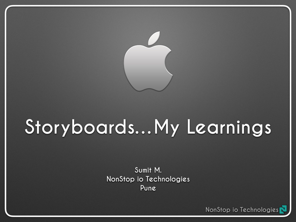 Storyboards…My Learnings Sumit M. NonStop io Te...