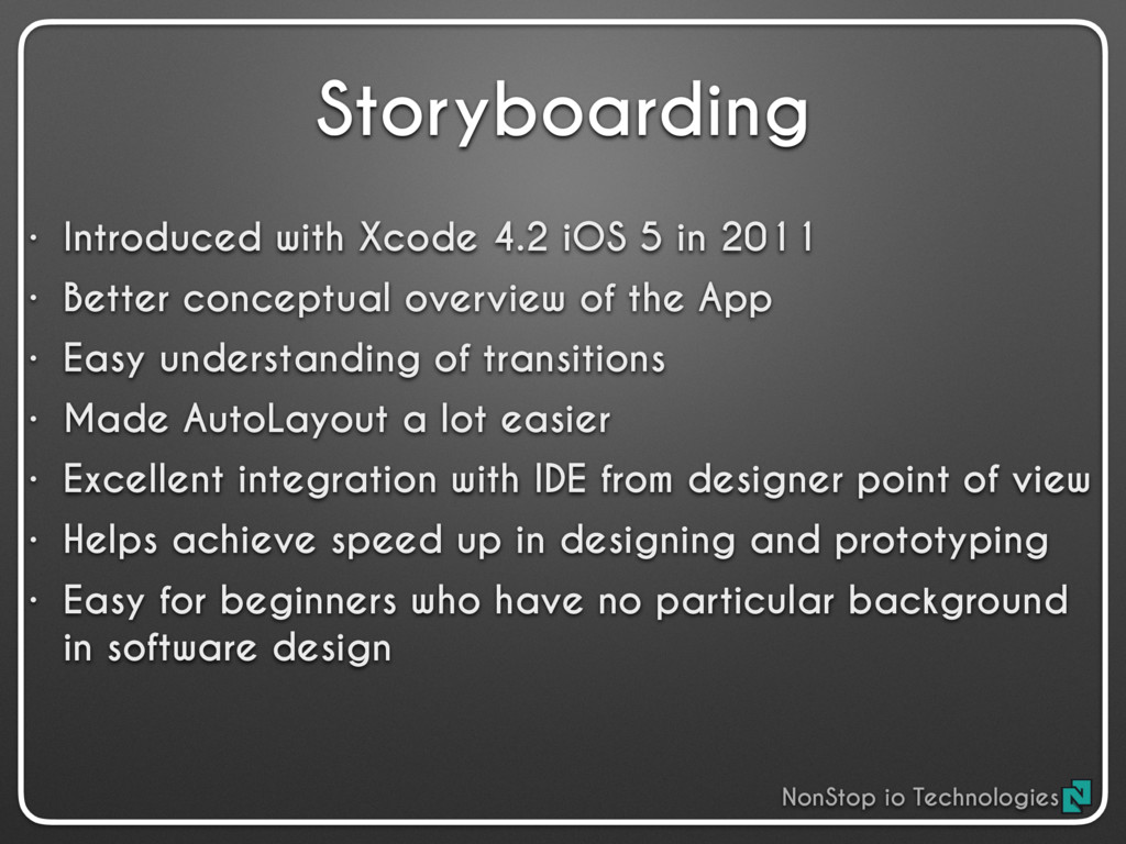Storyboarding • Introduced with Xcode 4.2 iOS 5...