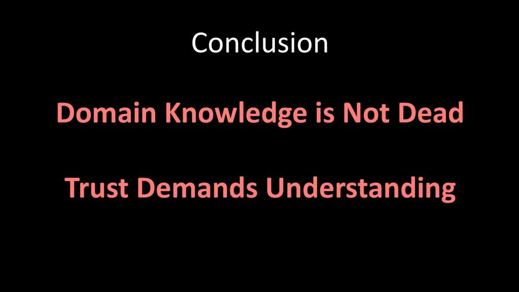 Conclusion Domain Knowledge is Not Dead Trust D...
