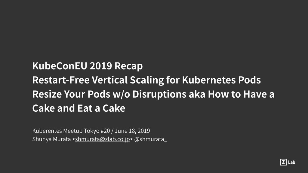 KubeConEU 2019 Recap Restart-Free Vertical Scal...