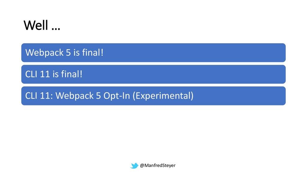 @ManfredSteyer Well … Webpack 5 is final! CLI 1...