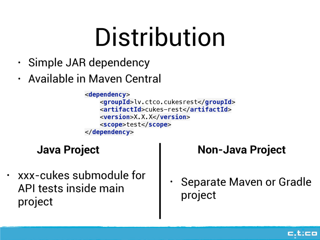 Distribution • Simple JAR dependency • Availabl...