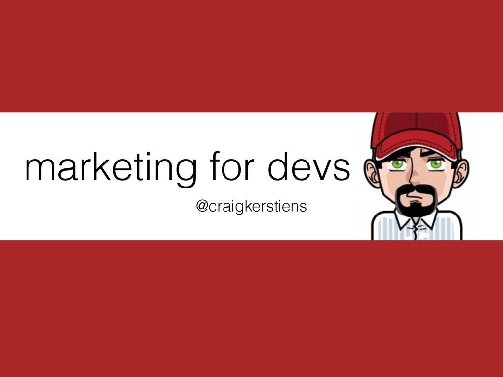 marketing for devs @craigkerstiens
