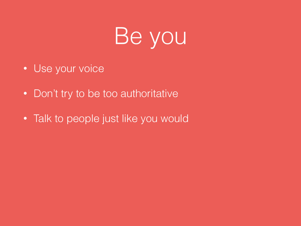 Be you • Use your voice • Don't try to be too a...