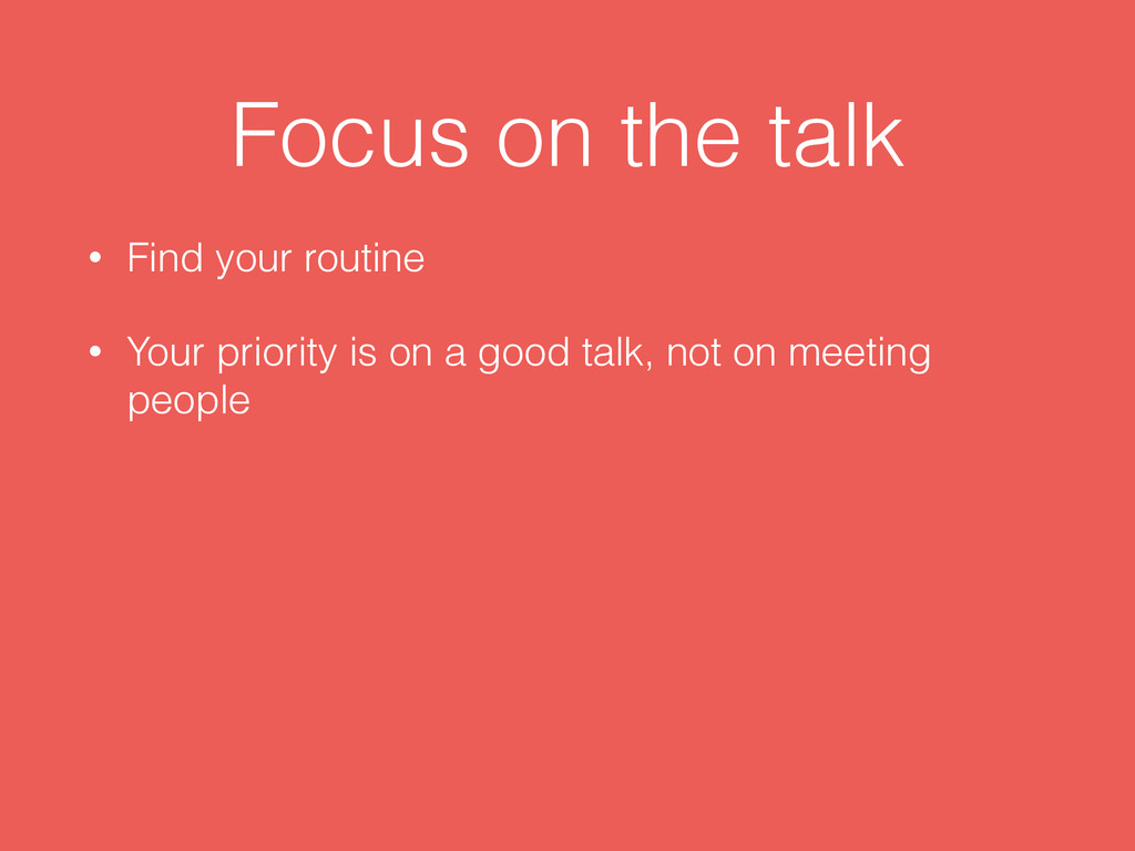 Focus on the talk • Find your routine • Your pr...