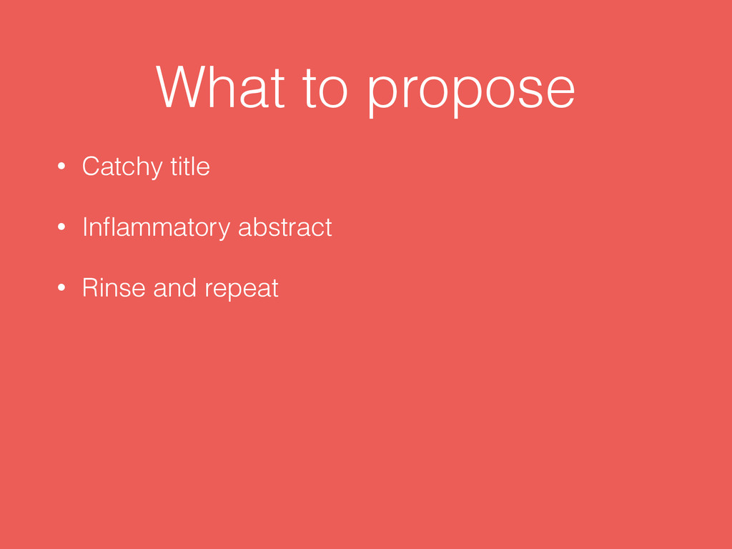 What to propose • Catchy title • Inflammatory ab...