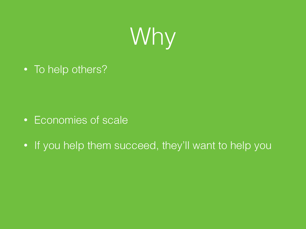 Why • To help others? • Economies of scale • If...