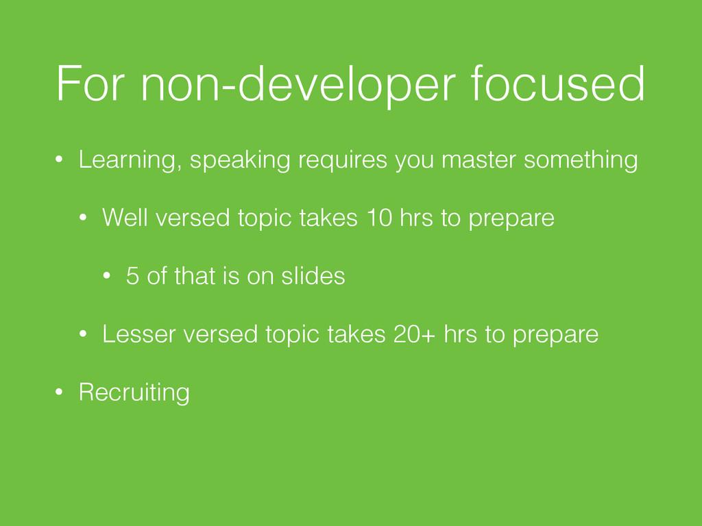 For non-developer focused • Learning, speaking ...