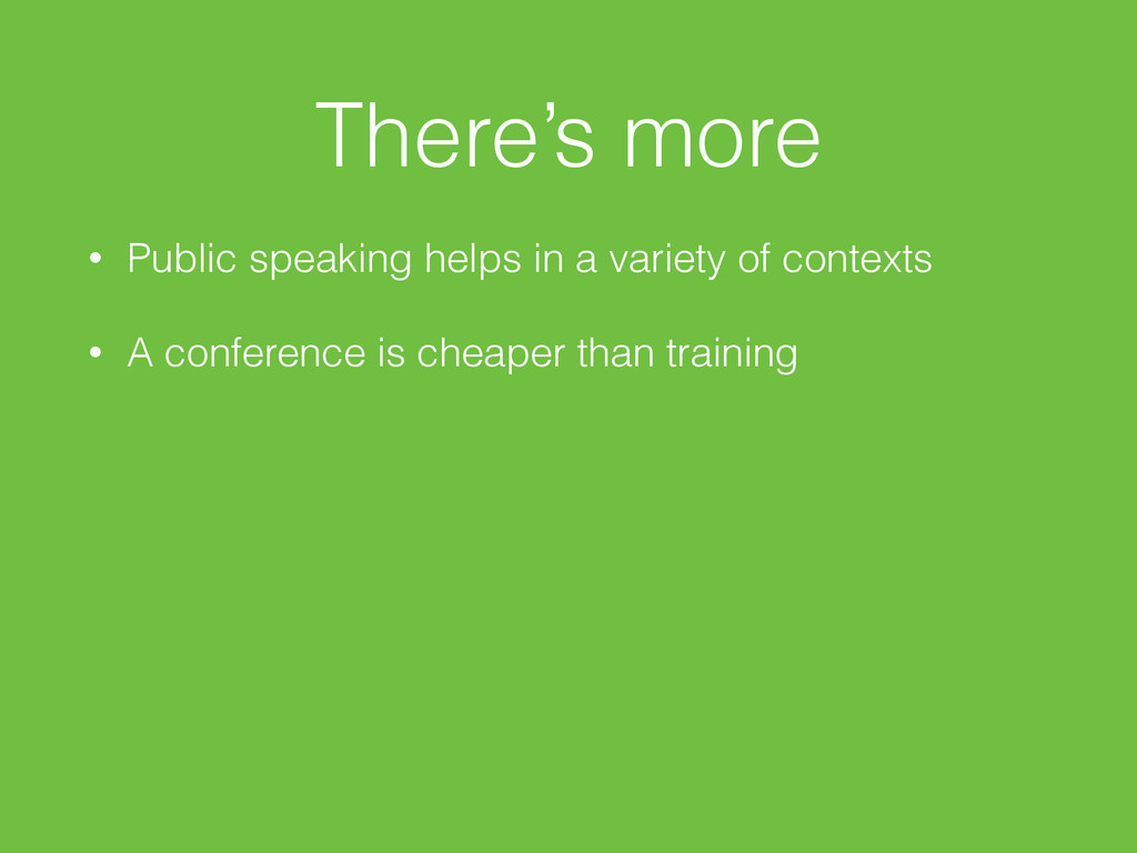 There's more • Public speaking helps in a varie...