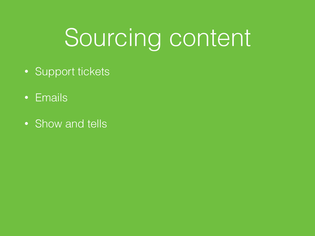 Sourcing content • Support tickets • Emails • S...