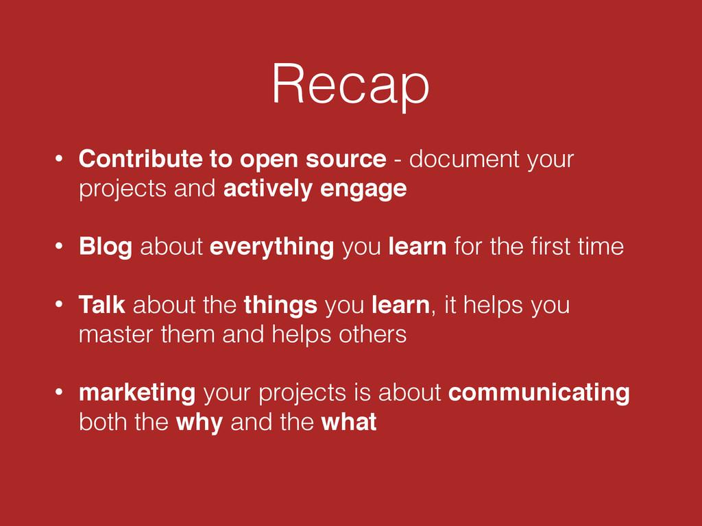 Recap • Contribute to open source - document yo...
