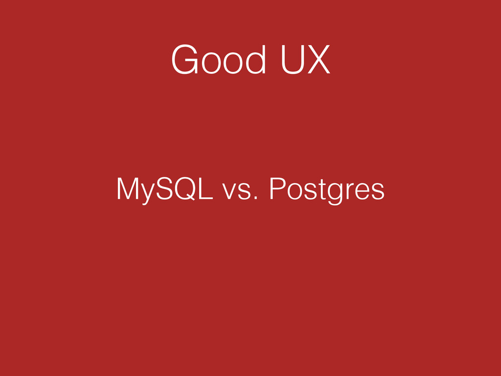 Good UX MySQL vs. Postgres
