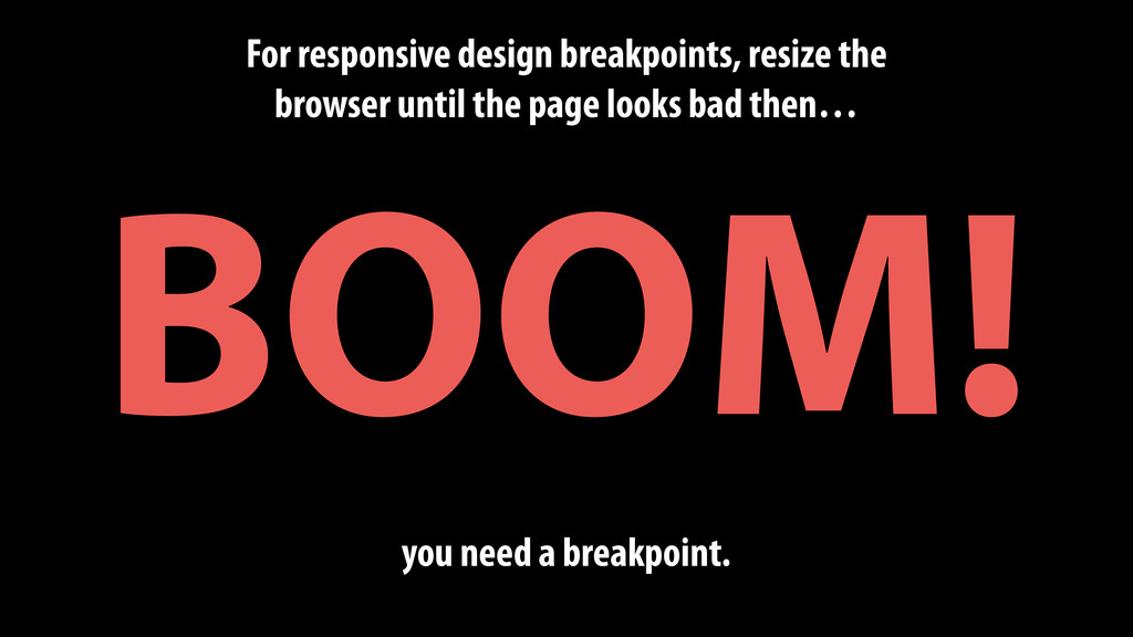 For responsive design breakpoints, resize the b...
