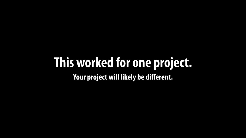 This worked for one project. Your project will ...
