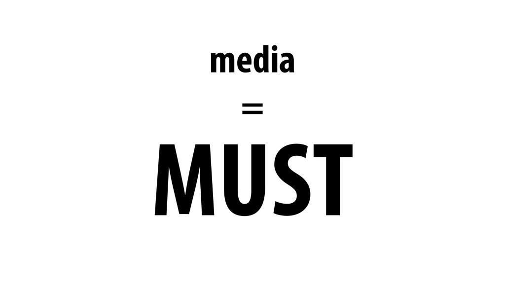 MUST media =