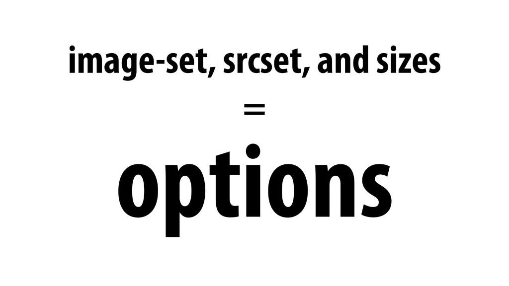 options image-set, srcset, and sizes =