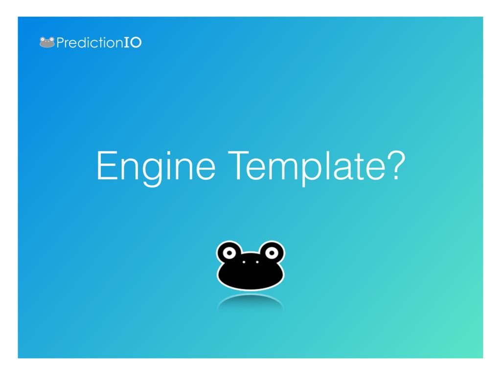 Engine Template?