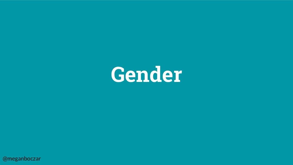 @meganboczar Gender