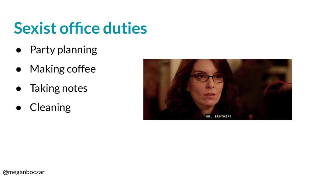 @meganboczar Sexist office duties ● Party planni...