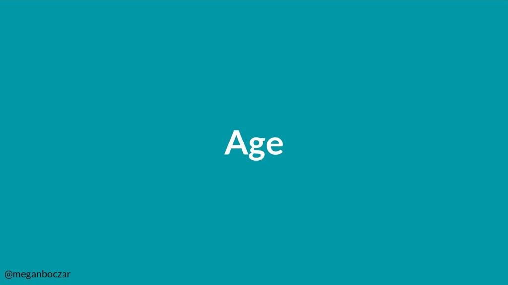 @meganboczar Age