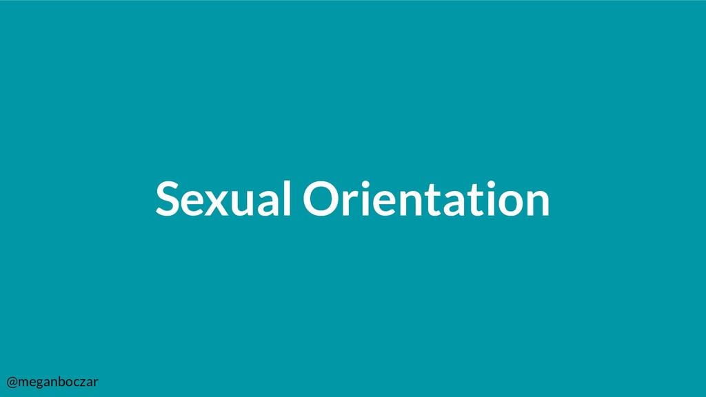@meganboczar Sexual Orientation
