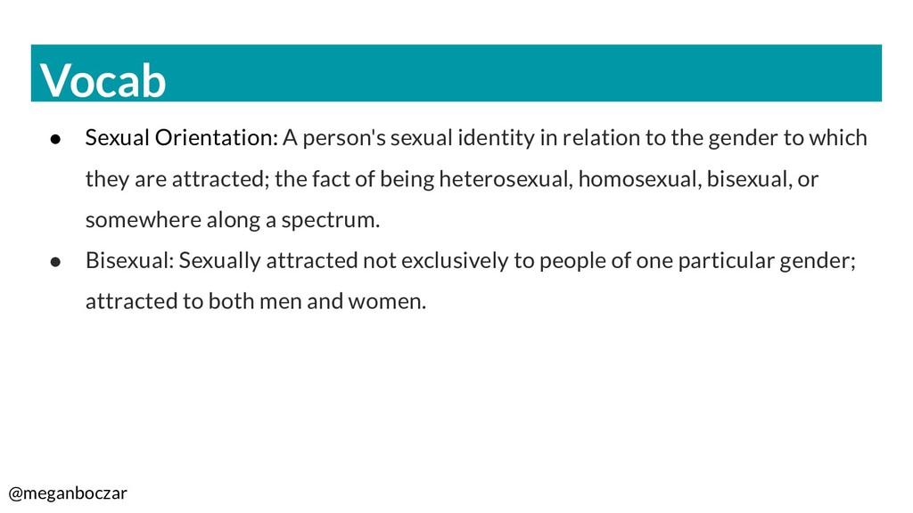 @meganboczar Vocab ● Sexual Orientation: A pers...