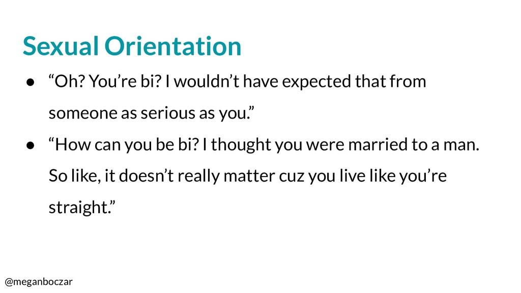 "@meganboczar Sexual Orientation ● ""Oh? You're b..."