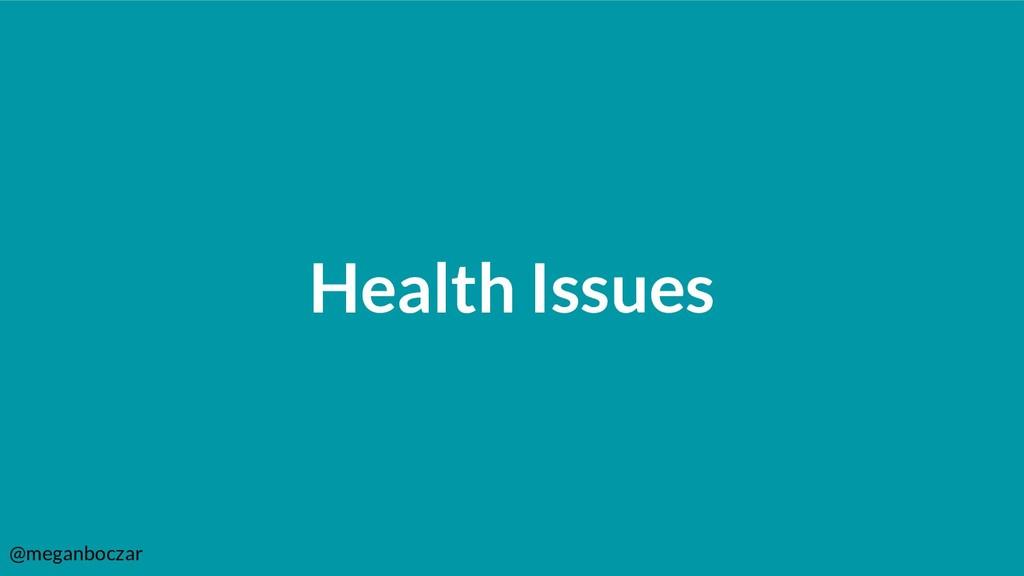 @meganboczar Health Issues