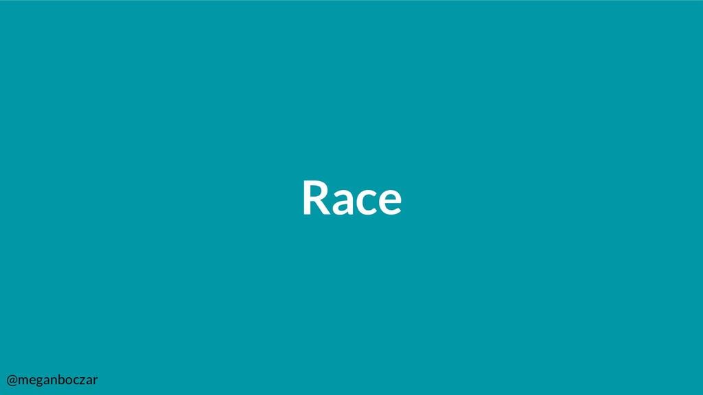 @meganboczar Race