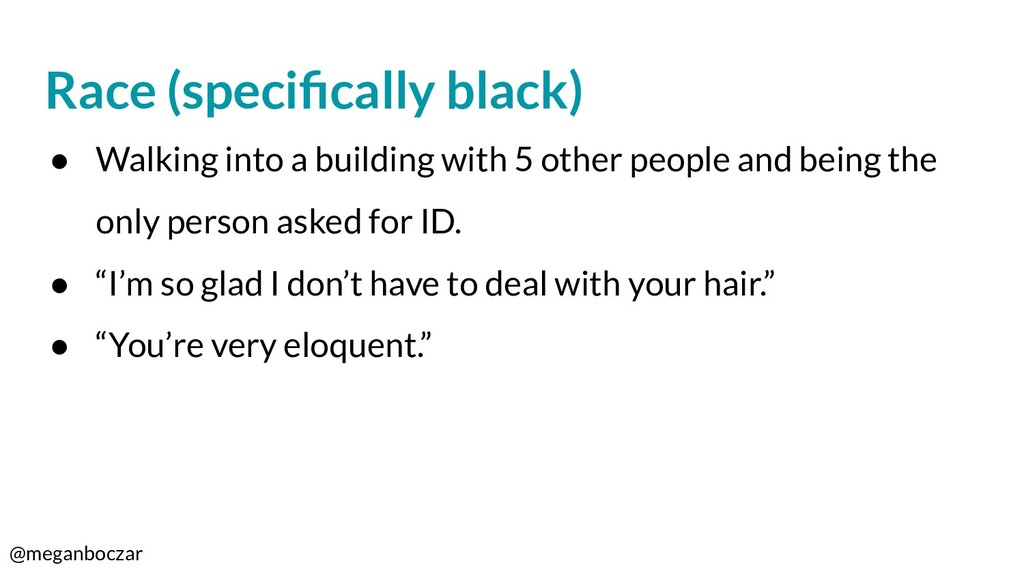 @meganboczar Race (specifically black) ● Walking...