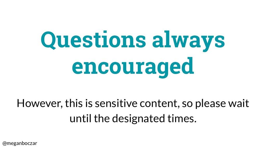 @meganboczar Questions always encouraged Howeve...