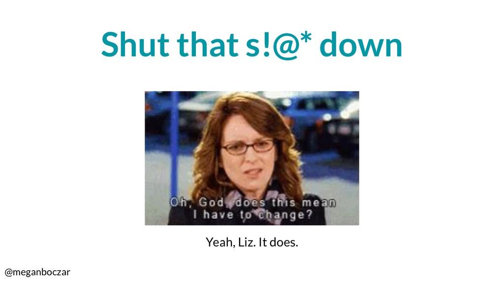 @meganboczar Shut that s!@* down Yeah, Liz. It ...
