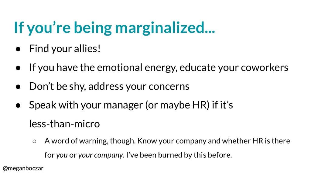 @meganboczar If you're being marginalized... ● ...