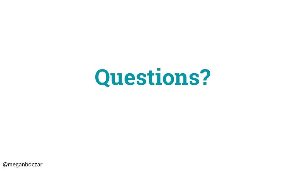 @meganboczar Questions?