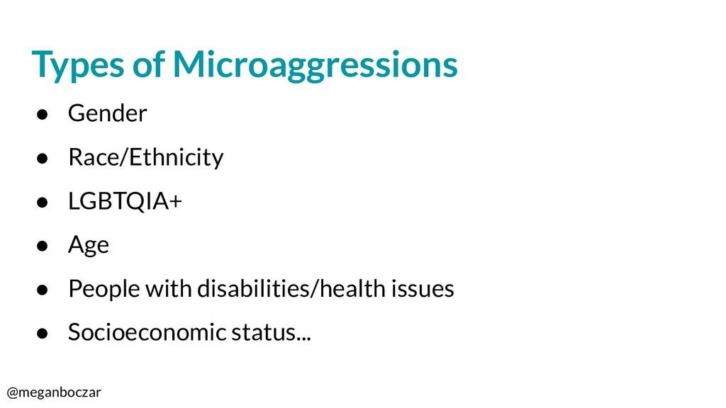 @meganboczar Types of Microaggressions ● Gender...