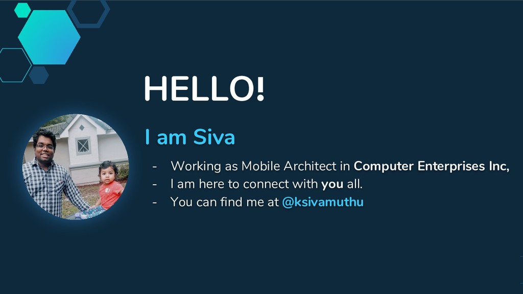 HELLO! I am Siva - Working as Mobile Architect ...