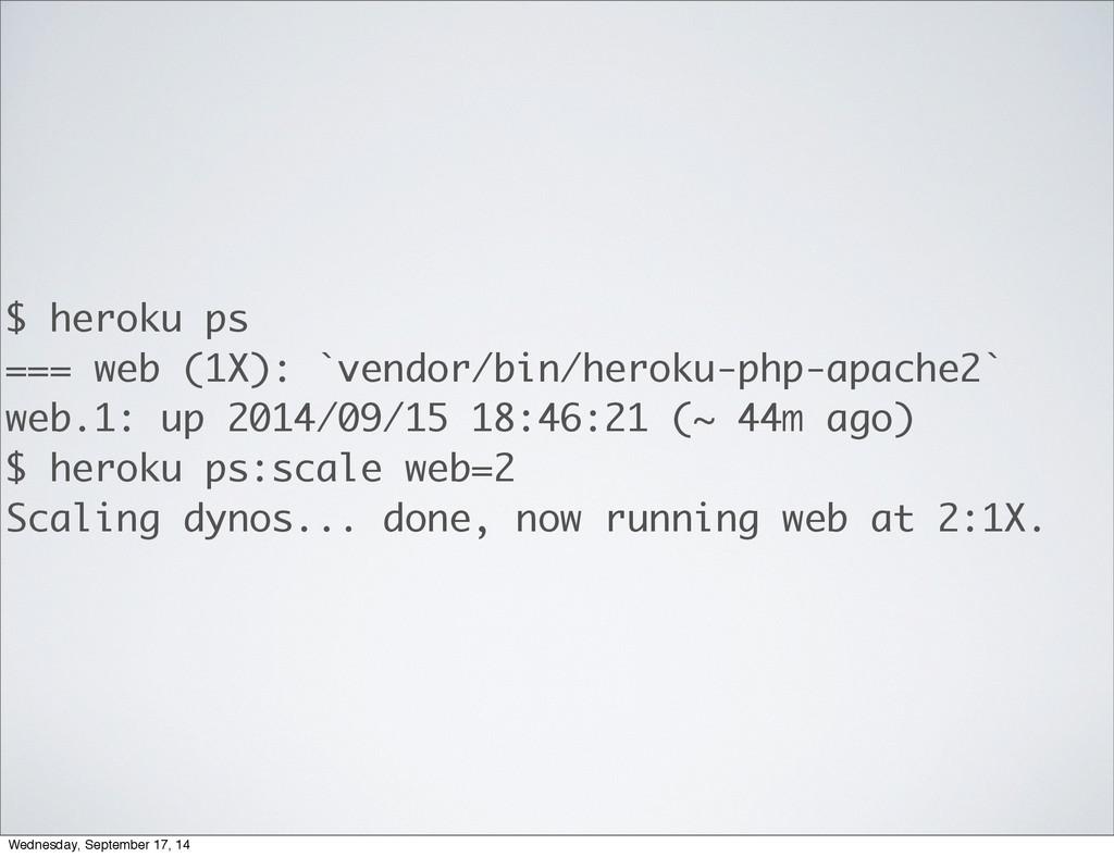 $ heroku ps === web (1X): `vendor/bin/heroku-ph...