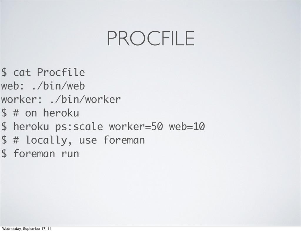 PROCFILE $ cat Procfile web: ./bin/web worker: ...