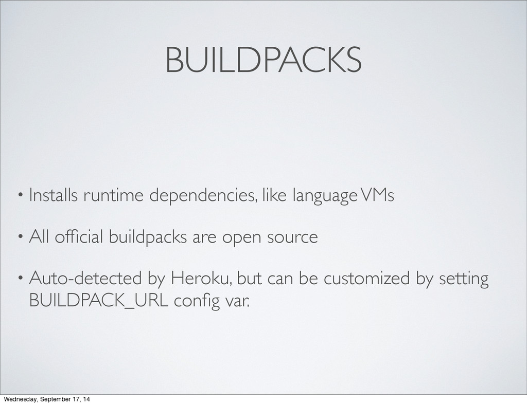 BUILDPACKS • Installs runtime dependencies, lik...