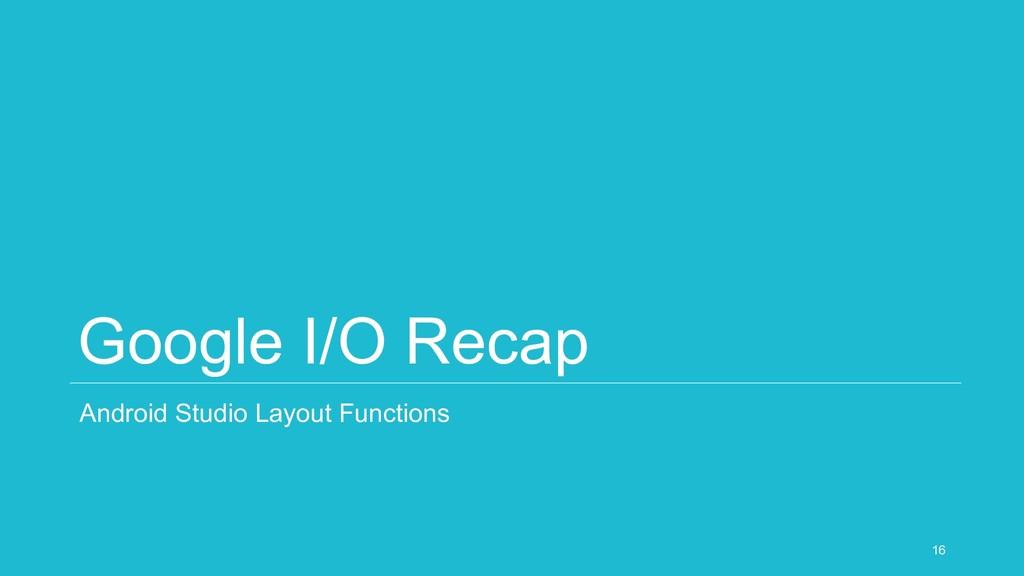Google I/O Recap Android Studio Layout Function...