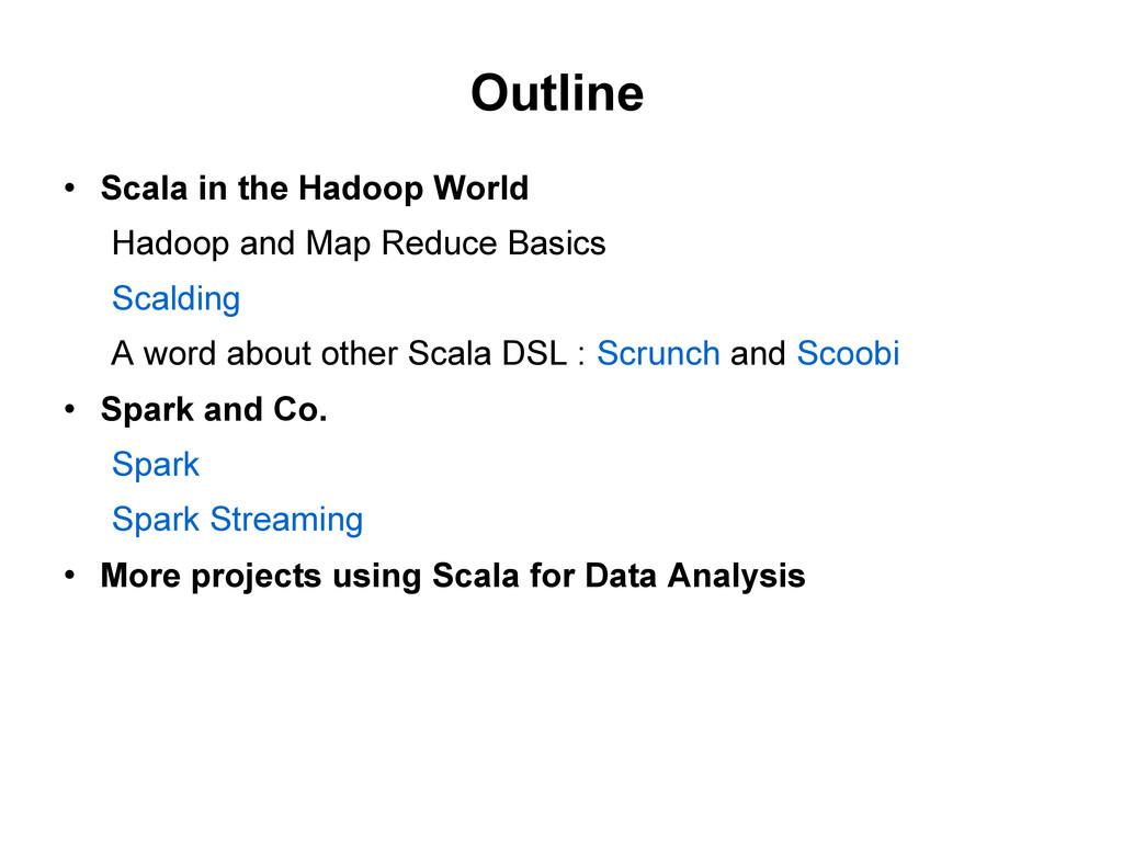 Outline  Scala in the Hadoop World Hadoop and ...
