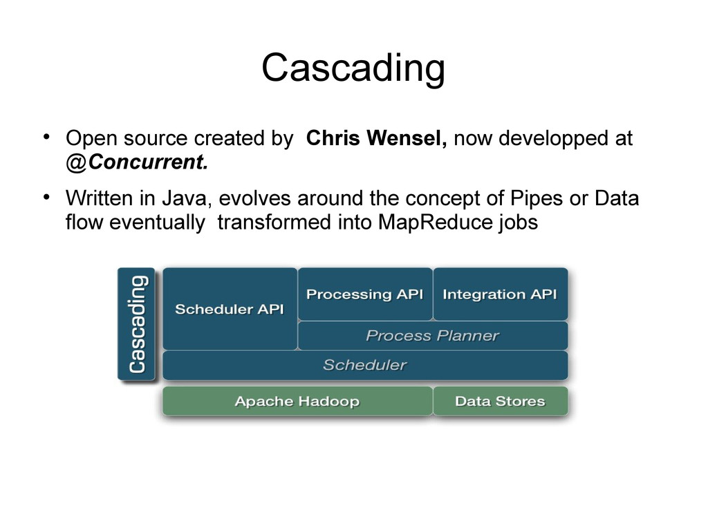 Cascading  Open source created by Chris Wensel...